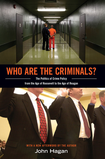 Who Are the Criminals? - The Politics of Crime Policy from the Age of Roosevelt to the Age of Reagan - cover