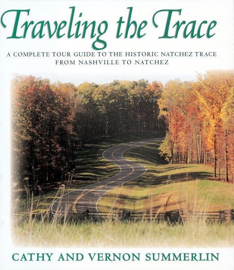 Traveling the Trace - A Complete Tour Guide to the Historic Natchez Trace from Nashville to Natchez - cover