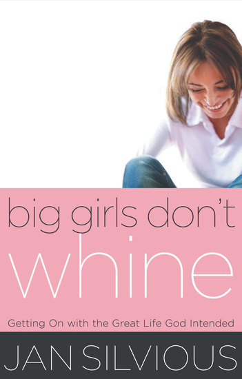 Big Girls Don't Whine - Getting On With the Great Life God Intends - cover