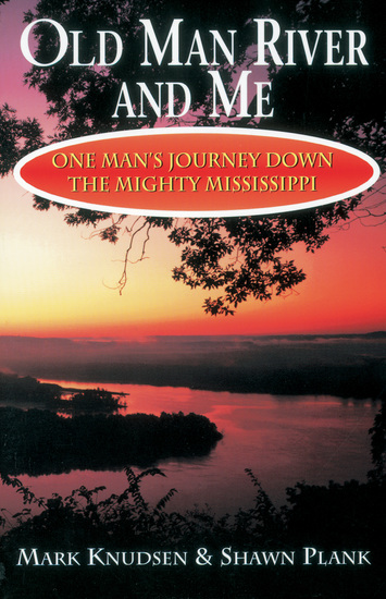 Old Man River and Me - One Man's Journey Down the Mighty Mississippi - cover