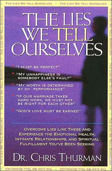 The Lies We Tell Ourselves - Overcome lies and experience the emotional health intimate relationships and spiritual fulfillment you've been seeking - cover