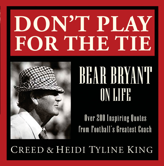 Don't Play for the Tie - Bear Bryant on Life - cover