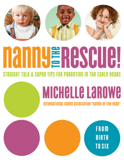 Nanny to the Rescue! - Straight Talk and Super Tips for Parenting in the Early Years - cover