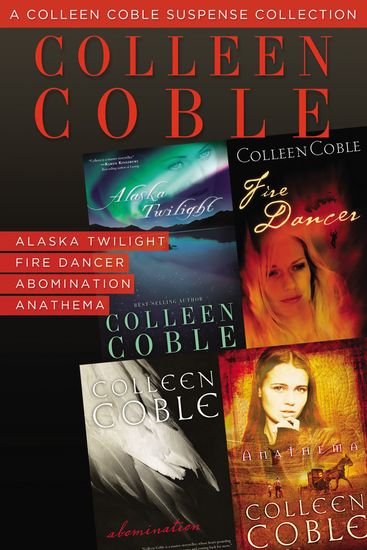 A Colleen Coble Suspense Collection - Alaska Twilight Fire Dancer Abomination Anathema - cover