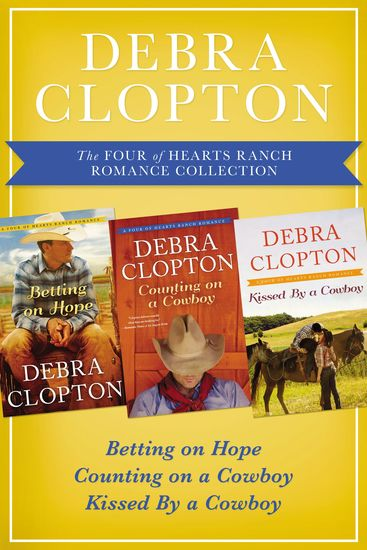 The Four of Hearts Ranch Romance Collection - Betting on Hope Counting on a Cowboy and Kissed by a Cowboy - cover
