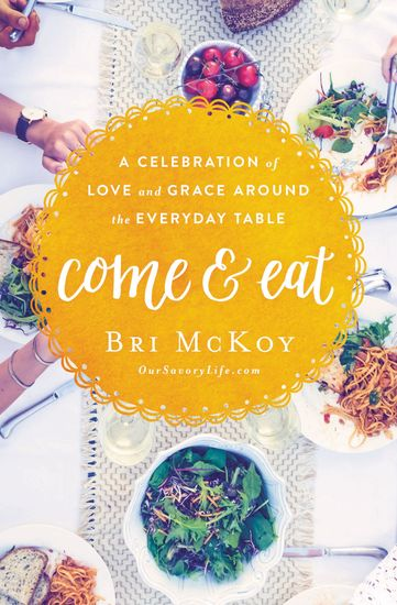 Come and Eat - A Celebration of Love and Grace Around the Everyday Table - cover