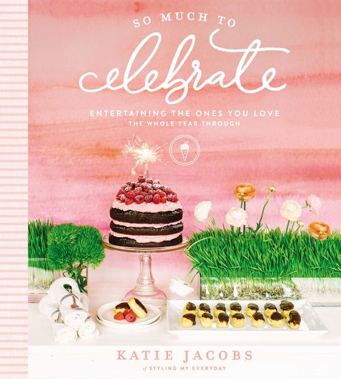 So Much to Celebrate - Entertaining the Ones You Love the Whole Year Through - cover