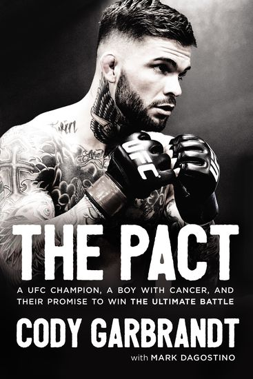 The Pact - A UFC Champion a Boy with Cancer and their Promise to Win the Ultimate Battle - cover