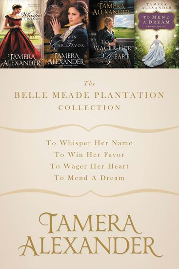 The Belle Meade Plantation Collection - To Whisper Her Name To Win Her Favor To Wager Her Heart To Mend a Dream - cover