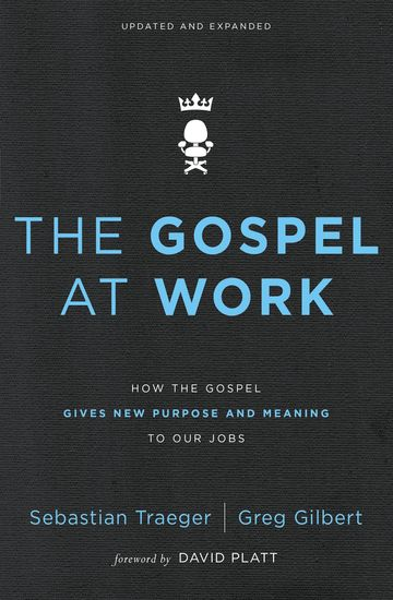 The Gospel at Work - How the Gospel Gives New Purpose and Meaning to Our Jobs - cover