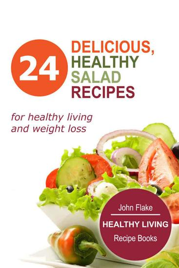 Delicious Healthy Salad Recipes - Healthy Living Recipe Books #1 - cover