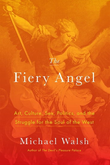 The Fiery Angel - Art Culture Sex Politics and the Struggle for the Soul of the West - cover