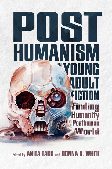 Posthumanism in Young Adult Fiction - Finding Humanity in a Posthuman World - cover