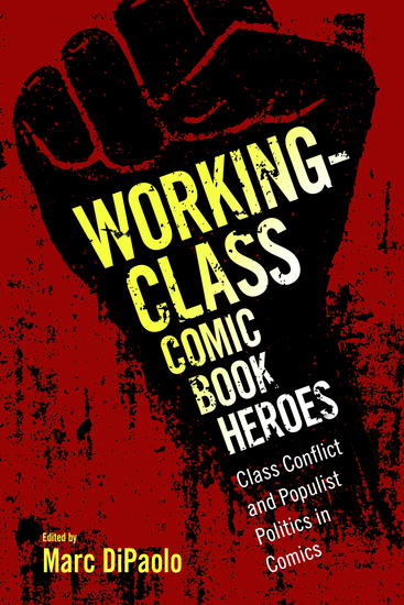 Working-Class Comic Book Heroes - Class Conflict and Populist Politics in Comics - cover