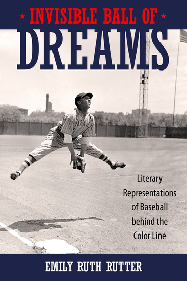 Invisible Ball of Dreams - Literary Representations of Baseball behind the Color Line - cover