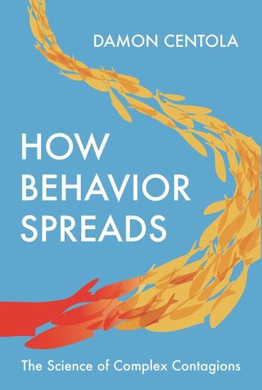 How Behavior Spreads - The Science of Complex Contagions - cover