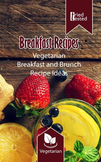 Breakfast Recipes - Vegetarian Breakfast and Brunch Recipe Ideas - Tried & Tested #1 - cover
