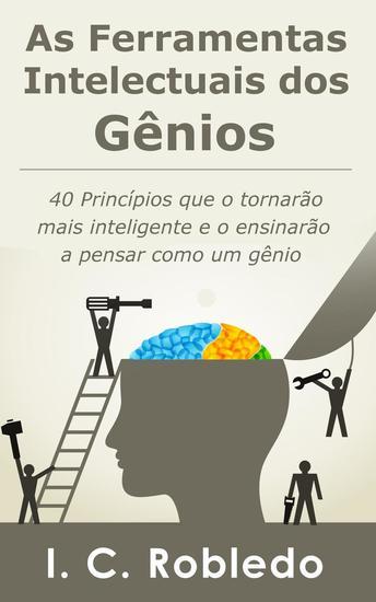 As Ferramentas Intelectuais dos Gênios: 40 Princípios que o tornarão mais inteligente e o ensinarão a pensar como um gênio - cover