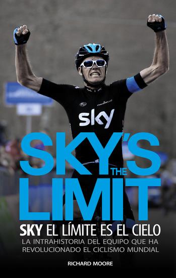Sky's the limit Sky el límite es el cielo - La intrahistoria del equipo que ha revolucionado el ciclismo mundial - cover