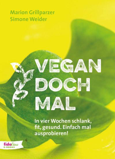 Vegan doch mal - In vier Wochen schlank fit gesund Einfach mal ausprobieren! - cover