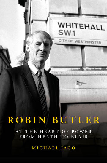 Robin Butler - At the Heart of Power from Heath to Blair - cover
