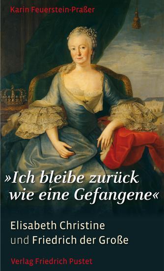 """""""Ich bleibe zurück wie eine Gefangene"""" - Elisabeth Christine und Friedrich der Große - cover"""