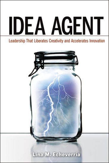 Idea Agent - Leadership that Liberates Creativity and Accelerates Innovation - cover