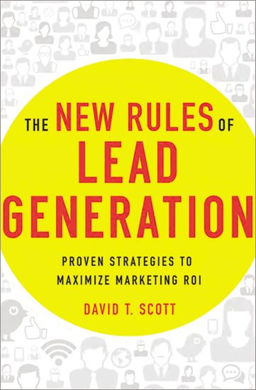 The New Rules of Lead Generation - Proven Strategies to Maximize Marketing ROI - cover
