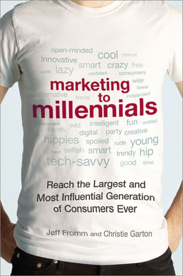Marketing to Millennials - Reach the Largest and Most Influential Generation of Consumers Ever - cover