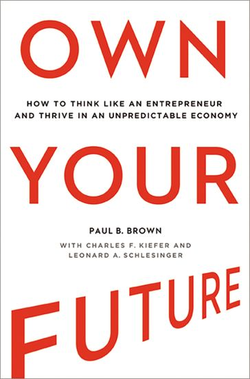 Own Your Future - How to Think Like an Entrepreneur and Thrive in an Unpredictable Economy - cover