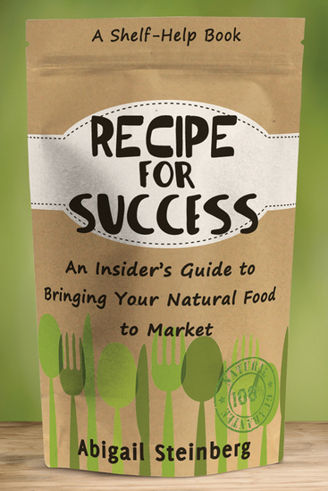 Recipe for Success - An Insider's Guide to Bringing Your Natural Food to Market - cover