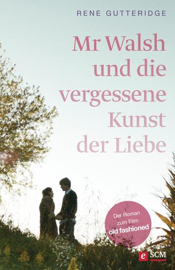 Mr Walsh und die vergessene Kunst der Liebe - Der Roman zum Film Old Fashioned - cover