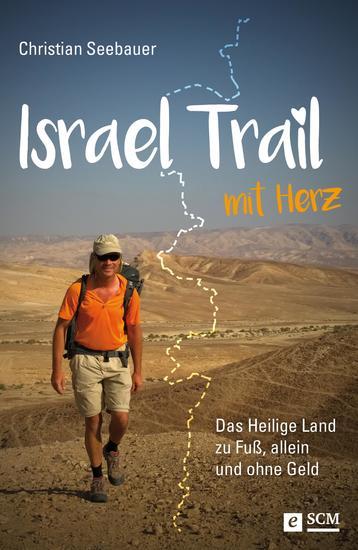 Israel Trail mit Herz - Das Heilige Land zu Fuß allein und ohne Geld - cover