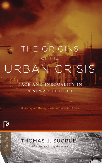 The Origins of the Urban Crisis - Race and Inequality in Postwar Detroit - Updated Edition - cover