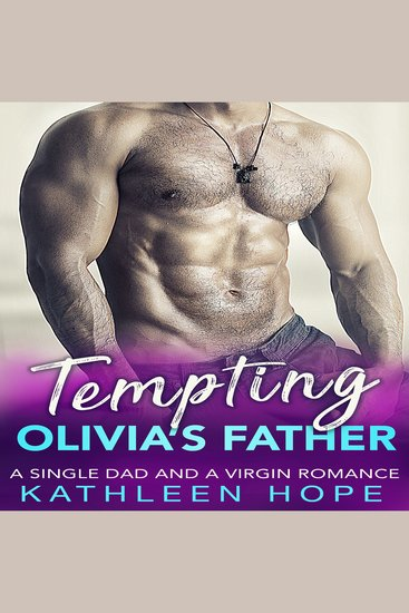 Tempting Olivia's Father - A Single Dad and a Virgin Romance - cover