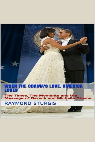 When the Obama's Love America Loves - The Times the Moments and the Message of Barack and Michelle Obama - cover