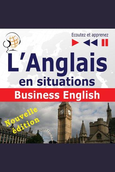 L'Anglais en situations: Business English – nouvelle édition (16 thématiques au niveau B2 – Ecoutez et apprenez) - cover