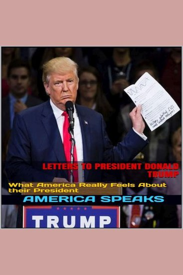 Letters to President Donald Trump - What America Really Feels about Their President - cover
