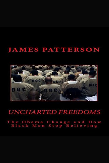 Uncharted Freedoms - The Obama Change and How Black Men Stop Believing - cover