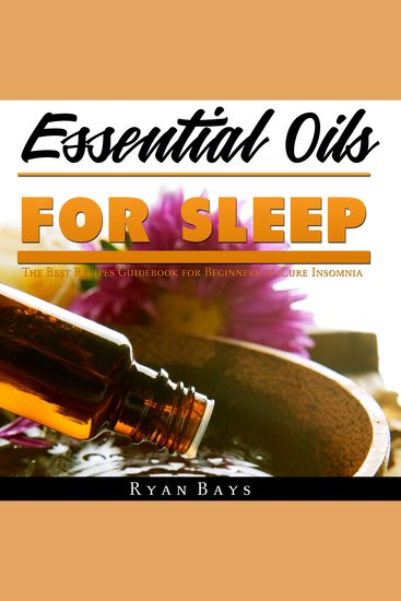 Essential Oils for Sleep - The Best Recipes Guidebook for Beginners to Cure Insomnia - cover