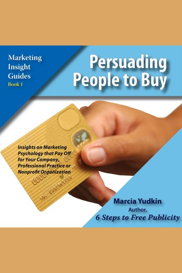 Persuading People to Buy - Insights on Marketing Psychology that Pay off for Your Company Professional Practice or Nonprofit Organization - cover