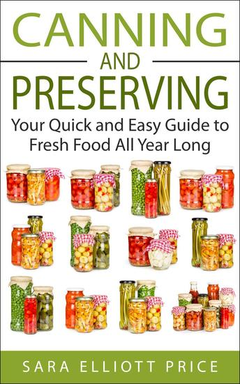 Canning and Preserving: Your Quick and Easy Guide to Fresh Food All Year Long - cover