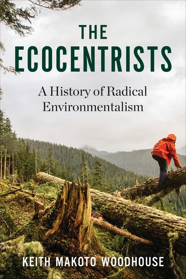 The Ecocentrists - A History of Radical Environmentalism - cover