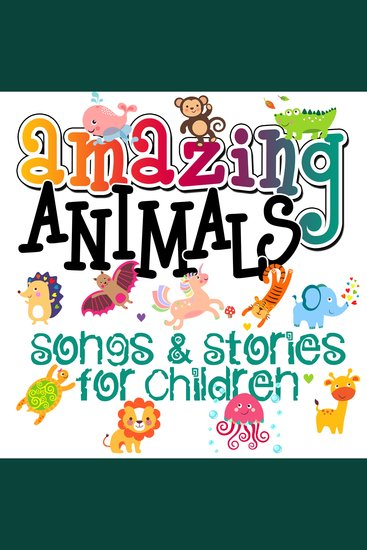 Amazing Animals! Songs & Stories for Children - cover