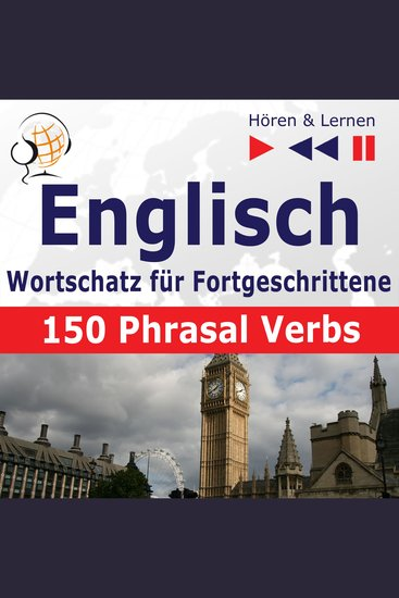 Englisch Wortschatz für Fortgeschrittene – Hören & Lernen: English Vocabulary Master – 150 Phrasal Verbs (auf Niveau B2-C1) - cover