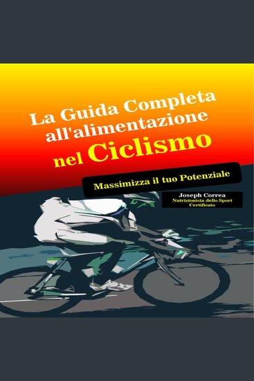 La Guida Completa all'alimentazione nel Ciclismo - Massimizza il tuo Potenziale - cover
