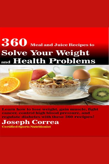 360 Meal and Juice Recipes to Solve Your Weight and Health Problems - cover