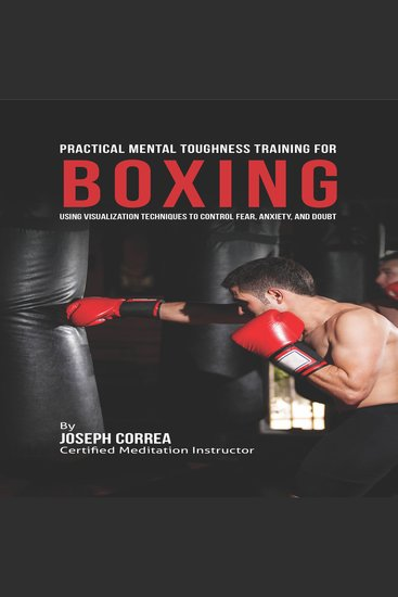 Practical Mental Toughness Training for Boxing - Using Visualization to Control Fear Anxiety and Doubt - cover