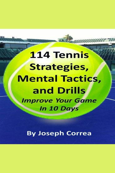 114 Tennis Strategies Mental Tactics and Drills - Improve Your Game in 10 Days - cover