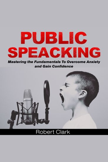 Public Speaking - Mastering the Fundamentals to Overcome Anxiety and Gain Confidence - cover